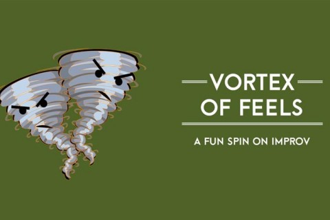 Vortex of Feels, an Improvised Theatre Show!