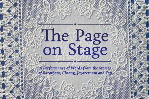 The Page on Stage - A Performance of Words from the stories of Baratham, Cheong, Jeyaretnam and Tay