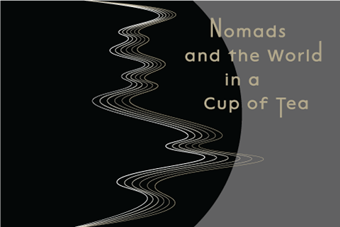 Nomads and the World in a Cup of Tea