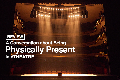 [Review] A Conversation about Being Physically Present in #THEATRE