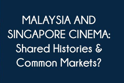 Malaysia and Singapore Cinema:  Shared Histories & Common Markets?