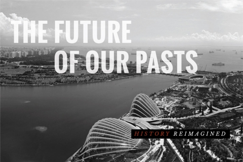 The Future of Our Pasts: History Reimagined