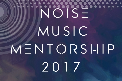Noise Music Mentorship 2017 - Open Call