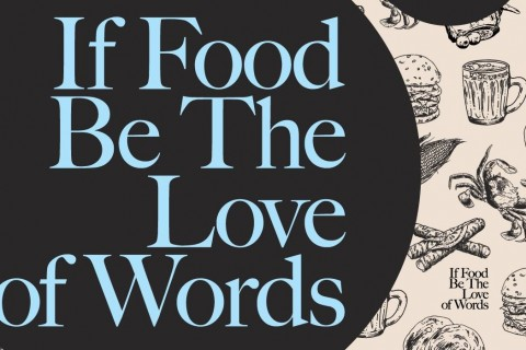 If Food be the Love of Words