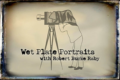 Wet Plate Portraits with Robert Burke Raby
