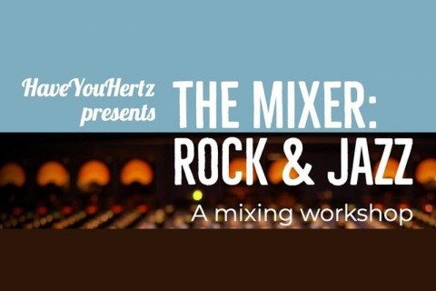 The Mixer: Rock and Jazz - a Mixing Workshop by HaveYouHertz