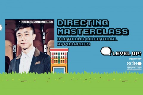 Level Up! Directing Masterclass - Doctoring Directorial Approaches with Oliver Chong